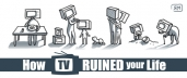 How TV has ruined your life