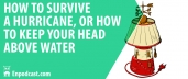 How To Survive A Hurricane, Or How To Keep Your Head Above Water