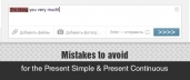 Mistakes to Avoid for the Present Simple and Present Continuous