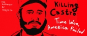 Killing Castro: Time Won, America Failed