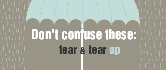 Don't Confuse These: Tear & Tear Up